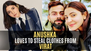 Anushka Sharma reveals that she loves to STEAL clothes from Virat Kohli