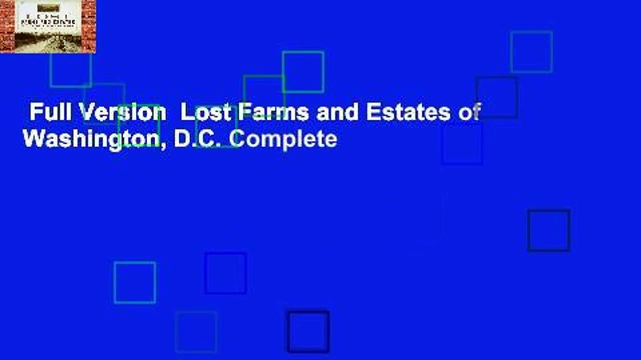 Full Version  Lost Farms and Estates of Washington, D.C. Complete