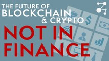 The Future of Cryptocurrency and Blockchain are NOT in Finance | Blockchain Central