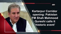 Kartarpur Corridor opening: Pakistan FM Shah Mahmood Qureshi calls it 'historic event'