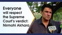 Everyone will respect the Supreme Court's verdict: Nirmohi Akhara