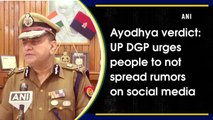 Ayodhya verdict: UP DGP urges people to not spread rumors on social media