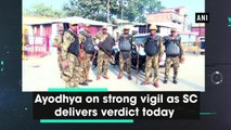 Ayodhya on strong vigil as SC delivers verdict today