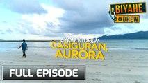 Biyahe ni Drew: Discovering Casiguran, Aurora   Full episode