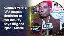 Ayodhya verdict: 'We respect decision of the court', says litigant Iqbal Ansari