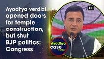 Ayodhya verdict opened doors for temple construction, but shut BJP politics: Congress