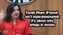 Farah Khan: B'wood isn't male-dominated; it's about who brings in money