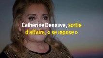 Catherine Deneuve, sortie d'affaire, « se repose »