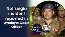 Not a single incident reported in Ayodhya: Circle Officer