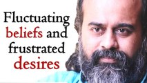 Fluctuating beliefs and frustrated desires || Acharya Prashant (2015)