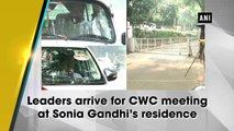 Leaders arrive for CWC meeting at Sonia Gandhi's residence