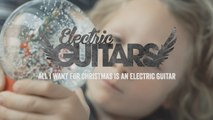 Electric Guitars - All I Want For Christmas