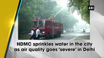 NDMC sprinkles water in the city as air quality goes 'severe' in Delhi