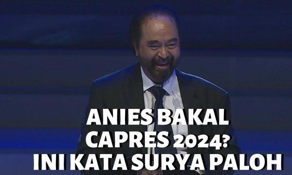 Anies Baswedan Bakal Capres Nasdem 2024? Surya Paloh: Salah Itu