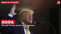 AGOA : Donald Trump exclut le Cameroun