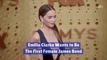 Emilia Clarke Wants To Be 007
