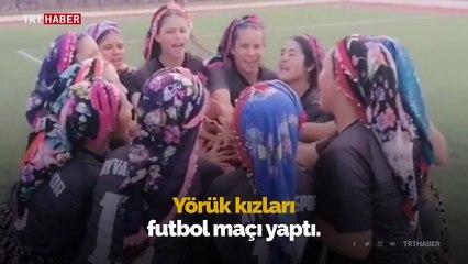 Yörük kızları ile üniversiteli kızların futbol maçı
