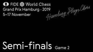 Grand Prix FIDE Hamburg 2019 Semi-finals Game 2