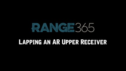 How to Lap an AR-15 Upper Receiver