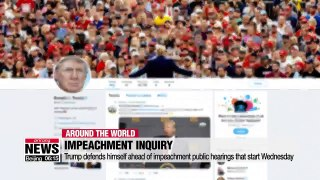 Trump defends himself ahead of impeachment public hearings that start Wednesday