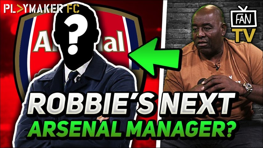 Fan TV | AFTV's Robbie reveals who he wants to replace Unai Emery at Arsenal