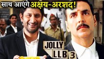 Arshad Warsi Reveals Jolly LLB 3 Might on Cards With Akshay Kumar