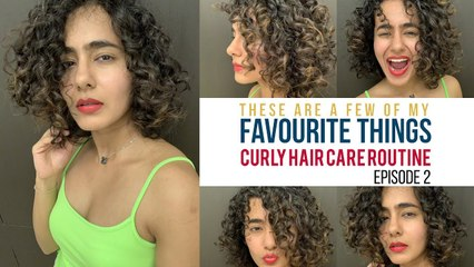 These Are A Few Of My Favourite Things  - Curly Hair Care Routine | Episode 2