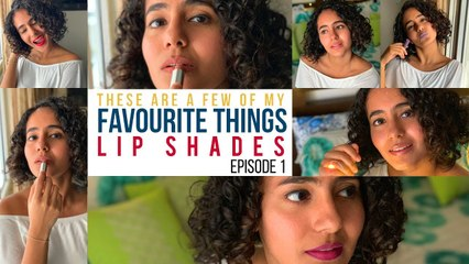 These Are A Few Of My Favourite Things - Lip Shades _ Episode 1