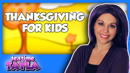 Tea Time with Tayla: Thanksgiving for Kids