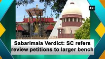 Sabarimala Verdict: SC refers review petitions to larger bench