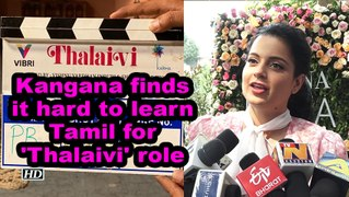 Kangana finds it hard to learn Tamil for 'Thalaivi' role