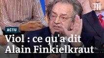 Qu'a dit Alain Finkielkraut au sujet du viol sur LCI ?