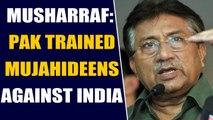 Pervez Musharraf admits Pakistan trained terrorists against India | OneIndia News