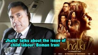 'Jhalki' talks about the issue of child labour: Boman Irani