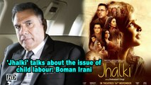 'Jhalki' talks about the issue of child labour: Boman Irani