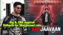Big B, SRK inspired Sidharth for 'Marjaavaan' role