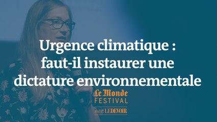 Urgence climatique : faut-il instaurer une dictature environnementale ? Un débat du Monde Festival Montréal