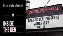Inside the Den at Webster Hall With James Bay | Artists Den