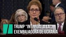 """Trump """"intimida"""" a la exembajadora en Ucrania en pleno testimonio en el Congreso"""