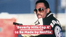 'Beverly Hills Cop 4' With Eddie Murphy Is Coming To Netflix