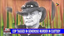 Cop tagged in Generoso murder in custody