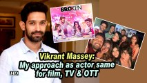 Vikrant Massey: My approach as actor same for film, TV & OTT