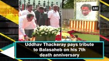 Uddhav Thackeray pays tribute to Balasaheb on his 7th death anniversary
