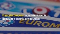 Française des jeux : « immense succès populaire » pour la privatisation