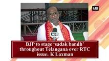 BJP to stage 'sadak bandh' throughout Telangana over RTC issue: K Laxman