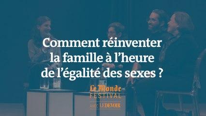 Comment réinventer la famille à l'heure de l'égalité des sexes ? Un débat du Monde Festival Montréal