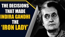 Indira Gandhi birth anniversary: 5 decisions she took that changed India | OneIndia News
