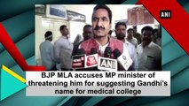 BJP MLA accuses MP minister of threatening him for suggesting Gandhi's name for medical college