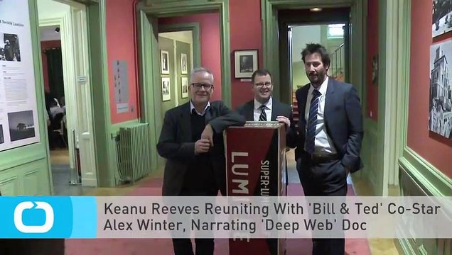 Keanu Reeves Reuniting With 'Bill & Ted' Co-Star Alex Winter, Narrating 'Deep Web' Doc