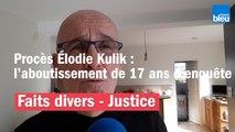 Procès Élodie Kulik : l'aboutissement de 17 ans d'enquête